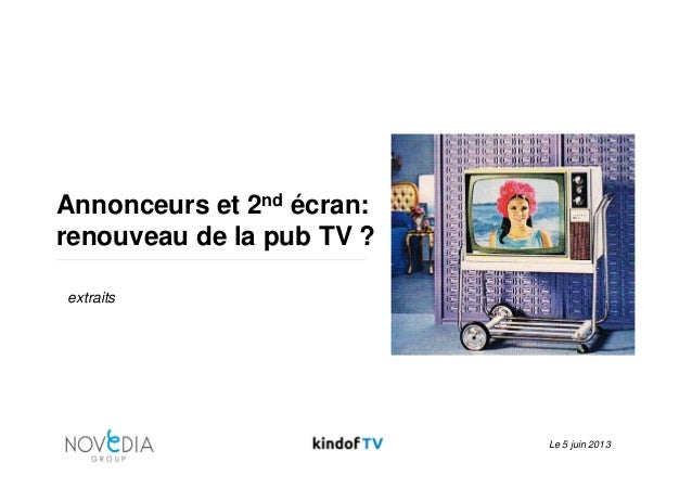 Le 5 juin 2013Annonceurs et 2nd écran:renouveau de la pub TV ?extraits
