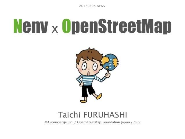 Nenv x OpenStreetMapTaichi FURUHASHIMAPconcierge Inc. / OpenStreetMap Foundation Japan / CSIS20130605 NENV