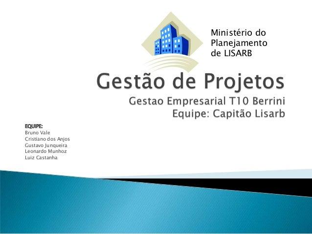 EQUIPE:Bruno ValeCristiano dos AnjosGustavo JunqueiraLeonardo MunhozLuiz CastanhaMinistério doPlanejamentode LISARB
