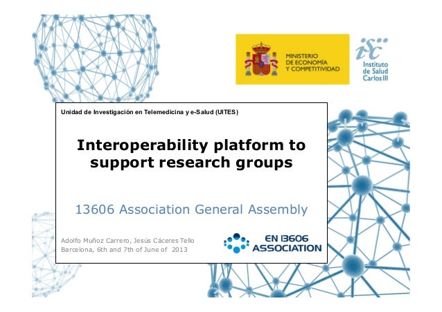 Unidad de Investigación en Telemedicina y e-Salud (UITES) 13606 Association General Assembly Interoperability platform to ...