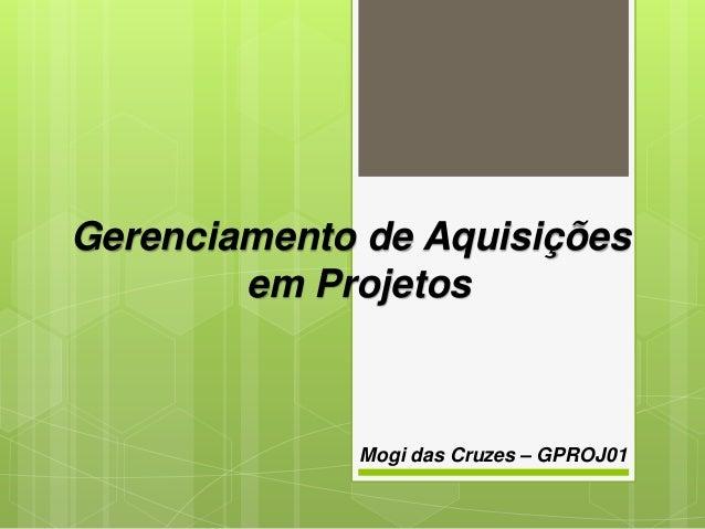 Gerenciamento de Aquisiçõesem ProjetosMogi das Cruzes – GPROJ01