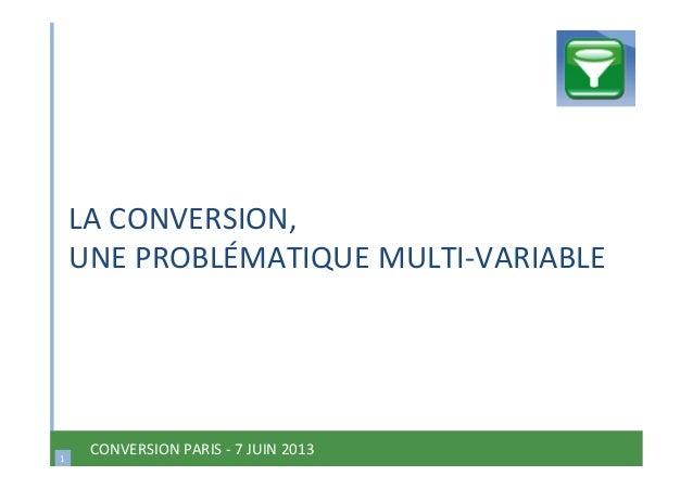 1 CONVERSIONPARIS‐7JUIN20131 LACONVERSION, UNEPROBLÉMATIQUEMULTI‐VARIABLE