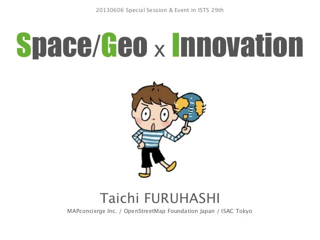Space/Geo x InnovationTaichi FURUHASHIMAPconcierge Inc. / OpenStreetMap Foundation Japan / ISAC Tokyo20130606 Special Sess...