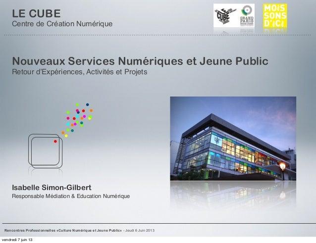 Isabelle Simon-GilbertResponsable Médiation & Education NumériqueLE CUBECentre de Création NumériqueRencontres Professionn...