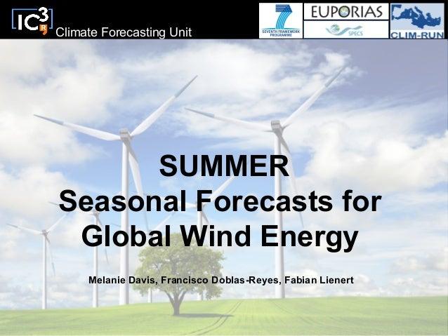 Climate Forecasting UnitSUMMERSeasonal Forecasts forGlobal Solar PV EnergyMelanie Davis, Francisco Doblas-Reyes, Fabian Li...