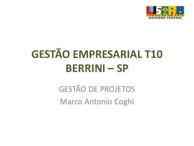 GESTÃO EMPRESARIAL T10BERRINI – SPGESTÃO DE PROJETOSMarco Antonio Coghi