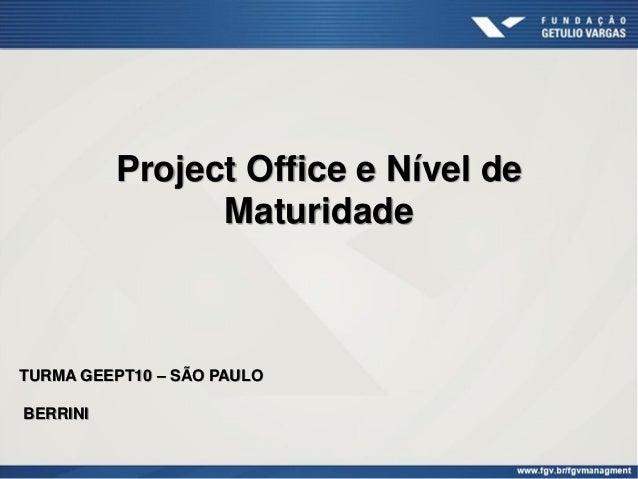 Project Office e Nível deMaturidadeTURMA GEEPT10 – SÃO PAULOBERRINI
