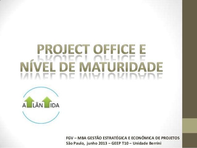 FGV – MBA GESTÃO ESTRATÉGICA E ECONÔMICA DE PROJETOSSão Paulo, junho 2013 – GEEP T10 – Unidade Berrini