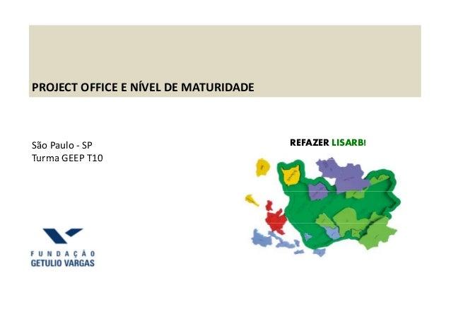 PROJECT OFFICE E NÍVEL DE MATURIDADESão Paulo - SPTurma GEEP T10REFAZER LISARB!Turma GEEP T10