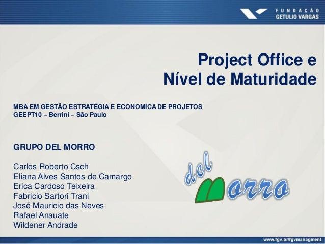 Project Office eNível de MaturidadeGRUPO DEL MORROCarlos Roberto CschEliana Alves Santos de CamargoErica Cardoso TeixeiraF...