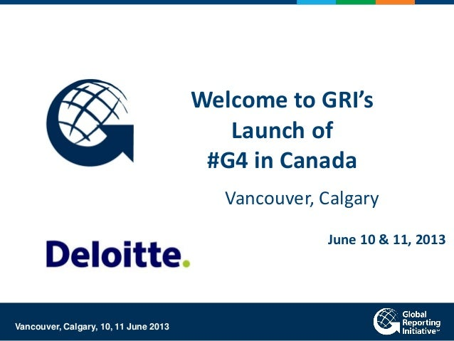 Welcome to GRI'sLaunch of#G4 in CanadaVancouver, CalgaryJune 10 & 11, 2013Vancouver, Calgary, 10, 11 June 2013