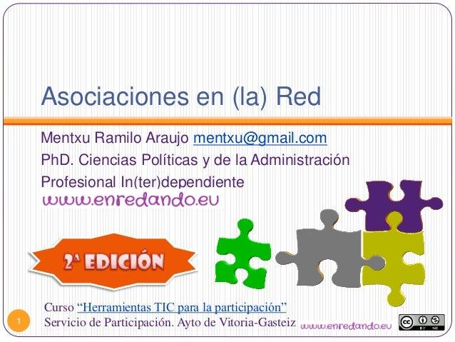Asociaciones en (la) RedMentxu Ramilo Araujo mentxu@gmail.comPhD. Ciencias Políticas y de la AdministraciónProfesional In(...