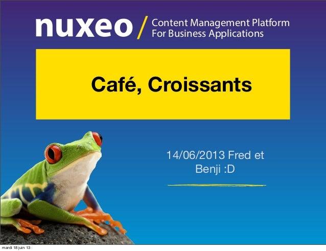Content Management PlatformFor Business Applications/14/06/2013 Fred etBenji :D Café, Croissantsmardi 18 juin 13