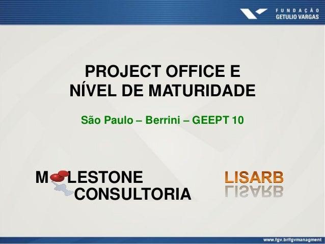 PROJECT OFFICE ENÍVEL DE MATURIDADESão Paulo – Berrini – GEEPT 10M LESTONECONSULTORIA