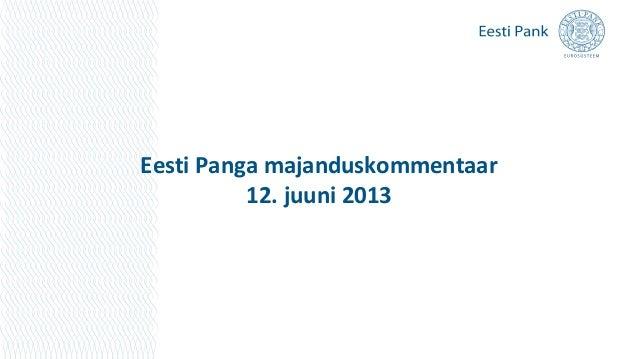 Eesti Panga majanduskommentaar12. juuni 2013