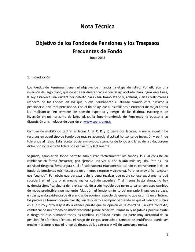 1Nota TécnicaObjetivo de los Fondos de Pensiones y los TraspasosFrecuentes de FondoJunio 20131. IntroducciónLos Fondos de ...