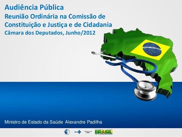 Audiência PúblicaReunião Ordinária na Comissão deConstituição e Justiça e de CidadaniaCâmara dos Deputados, Junho/2012Mini...