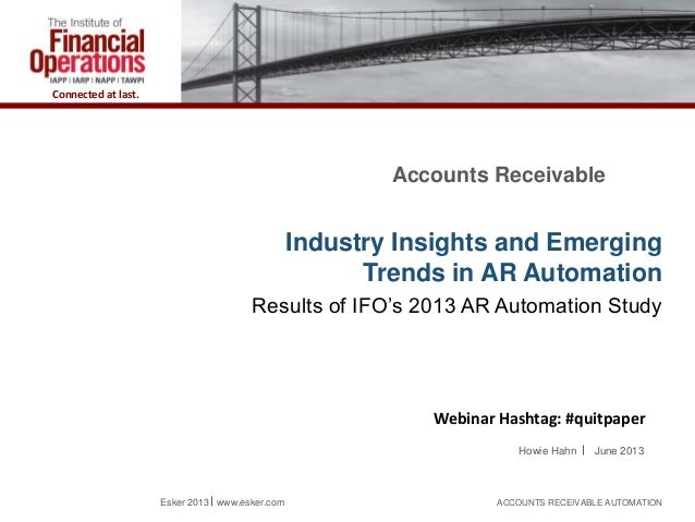 Connected at last. Accounts Receivable Industry Insights and Emerging Trends in AR Automation Results of IFO's 2013 AR Aut...