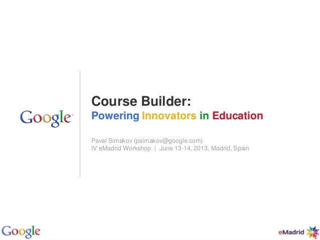 Google Confidential and ProprietaryGoogle Confidential and ProprietaryCourse Builder:Powering Innovators in EducationPavel...