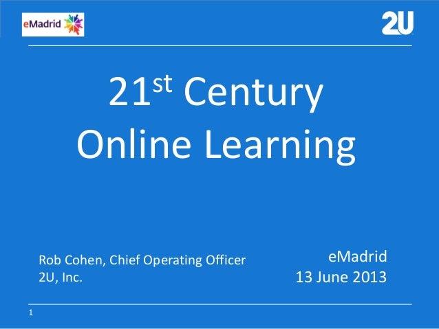 1121st CenturyOnline LearningeMadrid13 June 2013Rob Cohen, Chief Operating Officer2U, Inc.