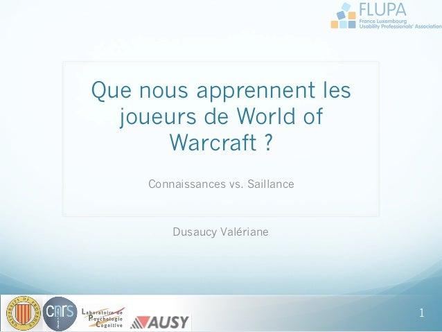 Que nous apprennent les joueurs de World of Warcraft ? Connaissances vs. Saillance Dusaucy Valériane 1