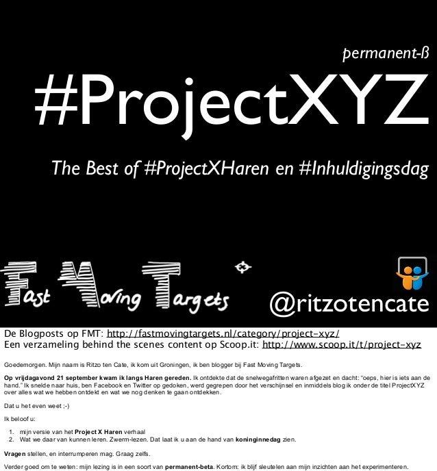#ProjectXYZpermanent-ß@ritzotencateThe Best of #ProjectXHaren en #InhuldigingsdagDe Blogposts op FMT: http://fastmovingtar...