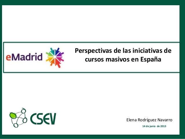 1Perspectivas de las iniciativas decursos masivos en España14 de junio de 2013Elena Rodríguez Navarro