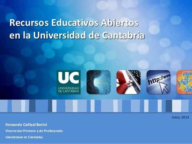 Recursos Educativos Abiertosen la Universidad de CantabriaFernando Cañizal BeriniVicerrector Primero y de ProfesoradoUNIVE...