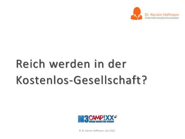 Reich werden in derKostenlos-Gesellschaft?© Dr. Kerstin Hoffmann, Juni 2013