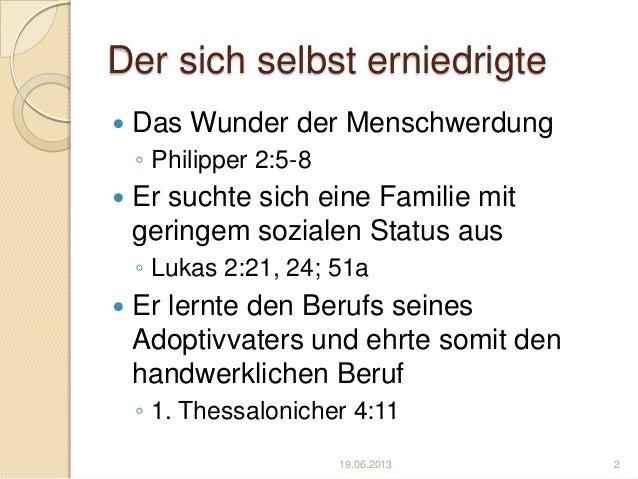 Der sich selbst erniedrigte Das Wunder der Menschwerdung◦ Philipper 2:5-8 Er suchte sich eine Familie mitgeringem sozial...
