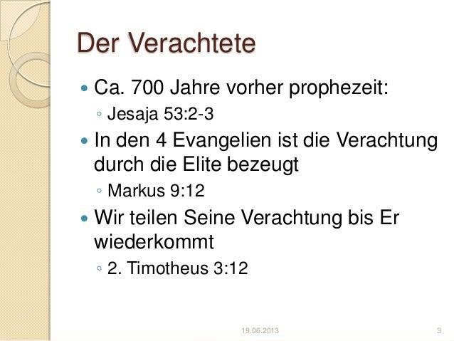 Der Verachtete Ca. 700 Jahre vorher prophezeit:◦ Jesaja 53:2-3 In den 4 Evangelien ist die Verachtungdurch die Elite bez...