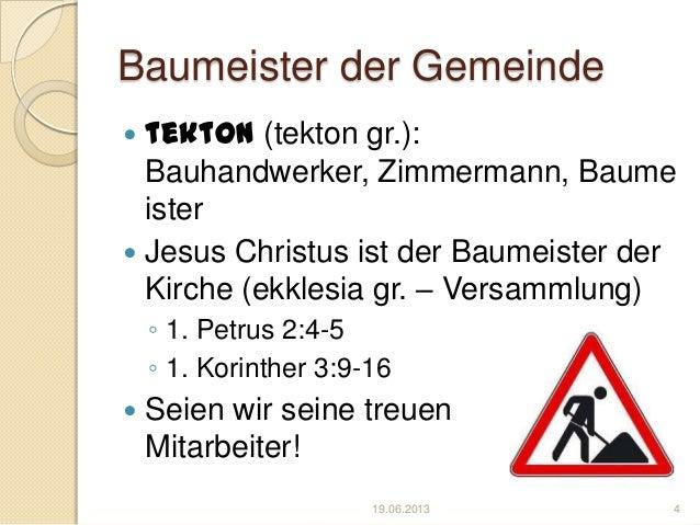 Baumeister der Gemeinde tekton (tekton gr.):Bauhandwerker, Zimmermann, Baumeister Jesus Christus ist der Baumeister derK...