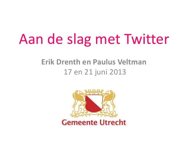 Aan de slag met TwitterErik Drenth en Paulus Veltman17 en 21 juni 2013