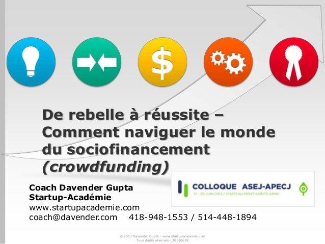De rebelle à réussite –Comment naviguer le mondedu sociofinancement(crowdfunding)Coach Davender GuptaStartup-Académiewww.s...