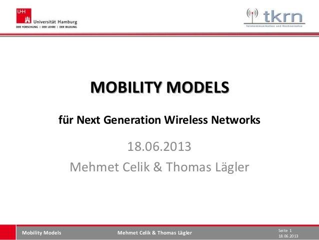 Mehmet Celik & Thomas Lägler 18.06.2013 Seite 1 Mobility Models MOBILITY MODELS für Next Generation Wireless Networks 18.0...