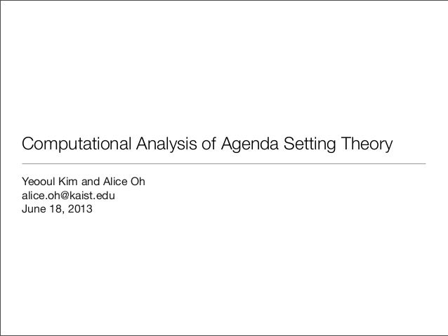 Computational Analysis of Agenda Setting Theory Yeooul Kim and Alice Oh alice.oh@kaist.edu June 18, 2013
