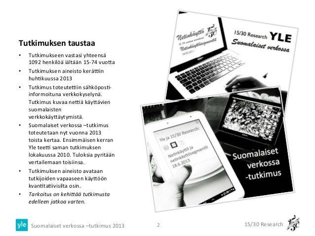 Suomalaiset verkossa 2013: esitys Yleisradion Isossa Pajassa 18.6.2013 klo 13 Slide 2
