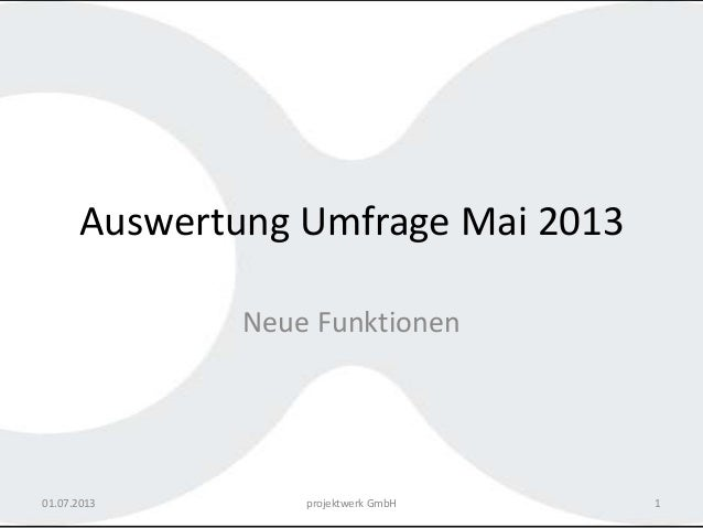 Auswertung Umfrage Mai 2013 Neue Funktionen 01.07.2013 projektwerk GmbH 1
