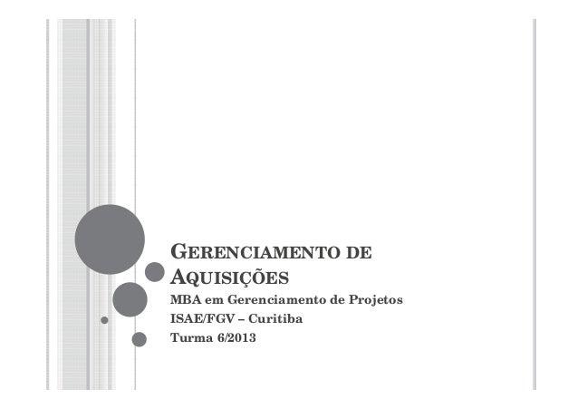 GERENCIAMENTO DEAQUISIÇÕESMBA em Gerenciamento de ProjetosISAE/FGV – CuritibaTurma 6/2013