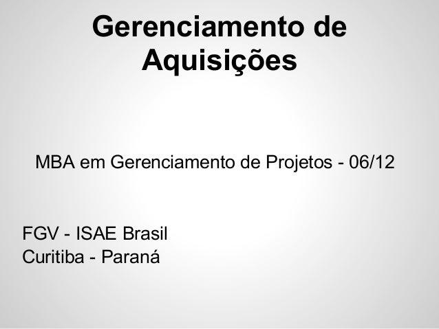 Gerenciamento deAquisiçõesMBA em Gerenciamento de Projetos - 06/12FGV - ISAE BrasilCuritiba - Paraná