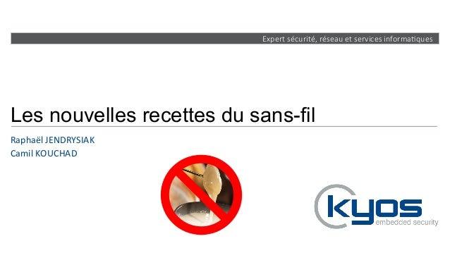 Expert sécurité, réseau et services informa4ques Les nouvelles recettes du sans-fil Raphaël  JENDRYSIAK   Camil ...