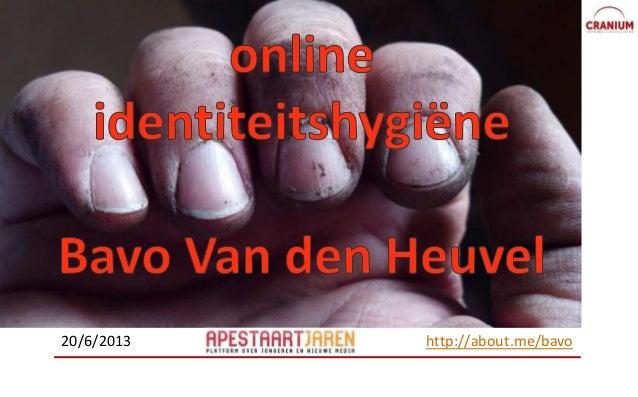 Identiteitshygiëneonline20/6/2013 http://about.me/bavo