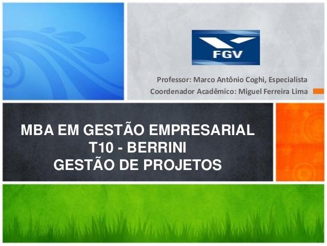 Professor: Marco Antônio Coghi, EspecialistaCoordenador Acadêmico: Miguel Ferreira LimaMBA EM GESTÃO EMPRESARIALT10 - BERR...