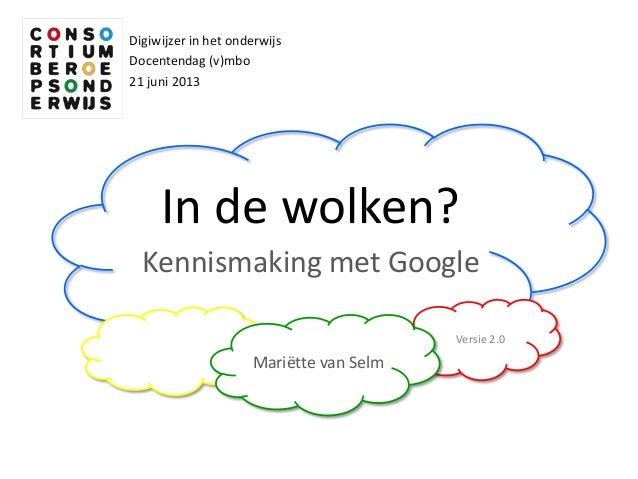 In de wolken?Kennismaking met GoogleDigiwijzer in het onderwijsDocentendag (v)mbo21 juni 2013Mariëtte van SelmVersie 2.0