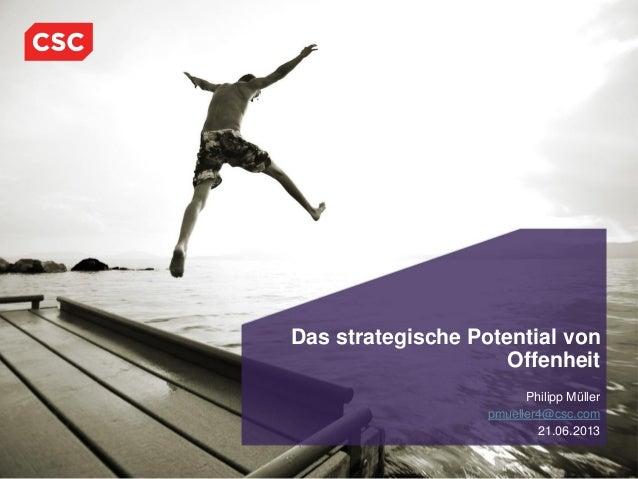 Das strategische Potential vonOffenheitPhilipp Müllerpmueller4@csc.com21.06.2013