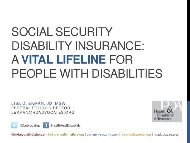 SOCIAL SECURITYDISABILITY INSURANCE:A VITAL LIFELINE FORPEOPLE WITH DISABILITIESHDadvocates HealthAndDisabilitythinkbeyond...