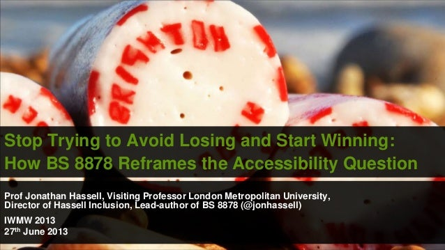 Stop Trying to Avoid Losing and Start Winning: How BS 8878 Reframes the Accessibility Question Prof Jonathan Hassell, Visi...