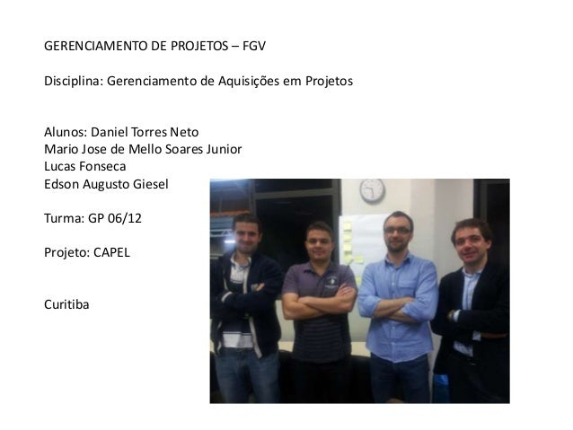 GERENCIAMENTO DE PROJETOS – FGVDisciplina: Gerenciamento de Aquisições em ProjetosAlunos: Daniel Torres NetoMario Jose de ...
