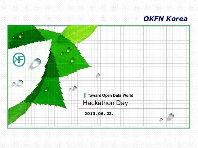 OKFN KoreaHackathon Day2013. 06. 22.Toward Open Data World