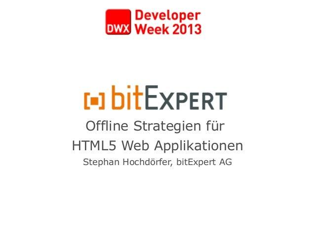 Offline Strategien fürHTML5 Web ApplikationenStephan Hochdörfer, bitExpert AG